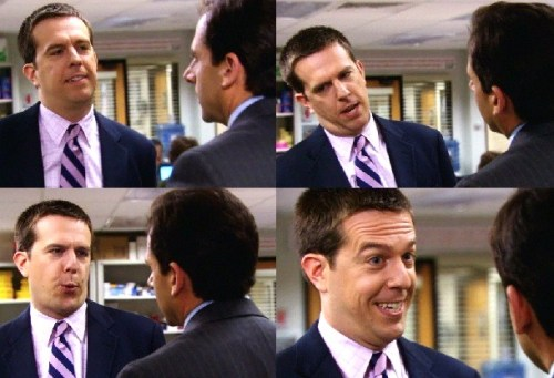 Andy: Hey, boss. Michael: Hey, what's up.Andy: Noooothin'. Ehrrrrrrrrr. Heh. Man. TGI-Wednesday. Am I right?Michael: Yep.Andy: Gonna go home. Get my beer on. Get my Lost on. What are you doing later… wanna hang out?