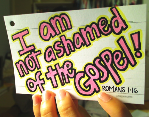 ;i am not ashamed of the gospel, because it is the power of God for the salvation of everyone who believes: first for the jew, then for the gentile.}romans1:16