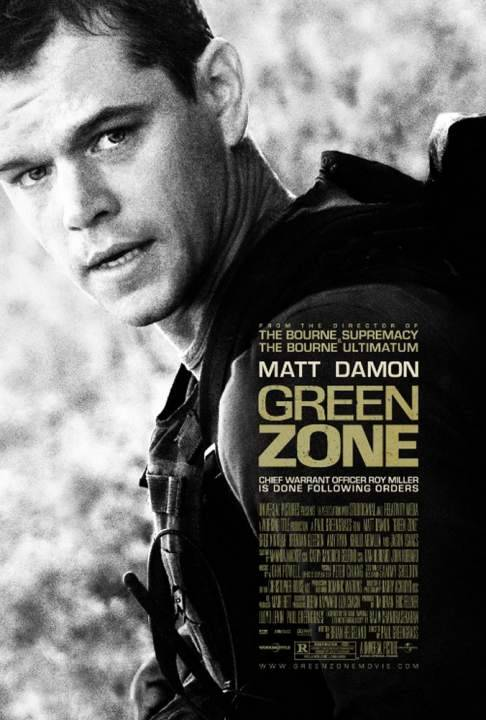 Green Zone - This is a war movie. It tells us about chief Roy Miller (Matt Damon) finding the fact about the Iraq war. He thinks that there must something that hided behind that war because the intel always gives a wrong information about a mass killer weapon and he did the job for the search. I give this movie 7,5 out of 10. Some part of this movie is very adrenaline rushing, just some :p