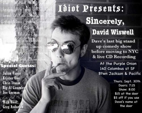 Preliminary Announcement: Dave Wiswell's San Francisco Swan Song. 9/30/2010. Purple Onon. 8 PM.  Also featuring Julian Vance, Joe Gorman, Big Al Gonzalez, Kristee Ono, Chris Storin and Greg Asdourian. More fan-faire as the date draws nearer.