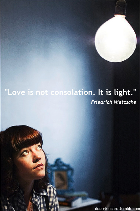 """Love is not consolation.  It is light.""Friedrich Nietzsche    photo by dolldoll"