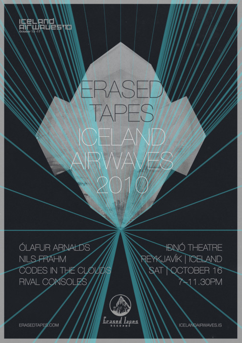 Erased Tapes Label Night at Iceland Airwaves 2010 We are extremely happy to announce our very first label night at one of our favourite music festivals: Iceland Airwaves 2010. The event will take place Saturday night on October 16 in the beautiful Iðno theatre in Reykjavík. We hope you will make it to this exciting night. Here is the line-up:  Erased Tapes Label Night at Iceland Airwaves 2010   Iðno, Reykjavík  Saturday – October 16, 2010 8pm-11:30pm  Rival Consoles (UK) – 10.30pm Ólafur Arnalds (IS) – 9.40pm Codes In The Clouds (UK) – 8.50pm Nils Frahm (DE) – 8pm   Doors: 7pm NOTE: Ólafur and Janus' minimal techno project Kiasmos will be performing the night before - exact times and location to be confirmed. Stay tuned! Book your tickets now:  http://icelandairwaves.is Complete Festival Line-up: http://icelandairwaves.is  'The hippest long weekend on the annual music-festival calendar' – Rolling Stone