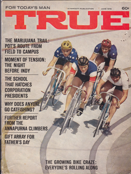 A while ago, Pat Benson e-mailed me about an old issue of True Magazine with a cover story on track cycling .  I've been trying to track it down but Pat just found a copy of the magazine in a box.  She's been saving it for forty years!  Hopefully we'll get to see some more of it soon.  Thanks, Pat!!!