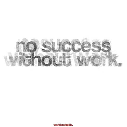 no success without work.