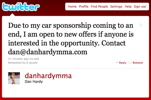 Professional UFC/MMA fighter, Dan Hardy tells the world he's looking for a new car sponsorship deal on Twitter. Gotta love it.  P.S. TheTickr.com's public transit sponsorship deal is coming to an end, and we're open to new offers if anyone has a bike they could loan us.