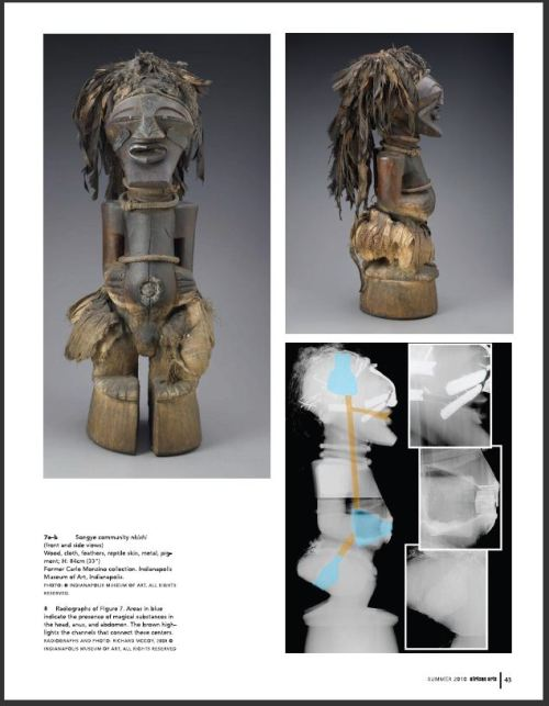 "I'm thrilled to have my research on African Songye Figures mentioned by Dunja Hersak in this summer's issue of African Arts (with images and radiographs seen above).  Her article ""Reviewing Power, Process, and Statement; The Case of Songye Figures"" and can be downloaded from the MIT Press website (10mb download)."