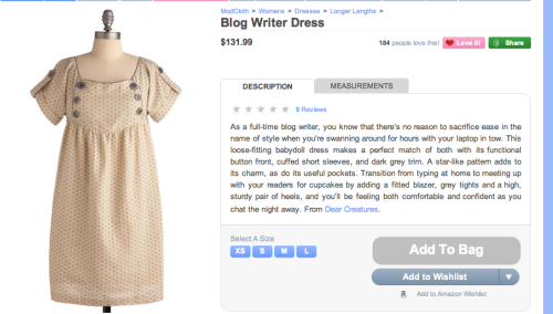 monodialogue:  I just can't.  Blog Writer dress. Hilar. Agree with previous posters that it's missing cat hair, coffee stains, bunny slippers. And that at $131.99, blog writers spend a lot more on clothes than I imagined.