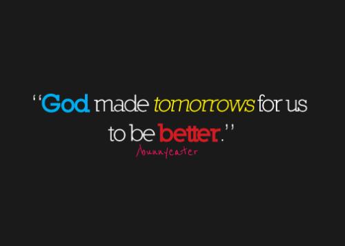 """""""Deus fez amanhã para nós, para ser melhor."""""""