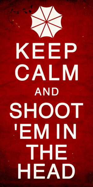 theinevitablezombieapocalypse:  Keep Calm and Shoot 'em in the Head! tacgnolisgnoool:  Shoot 'em in the head.   If you aren't following this tumblr you clearly don't treasure your life