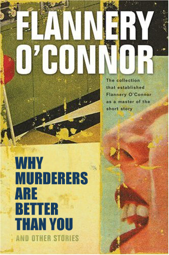betterbooktitles:  Flannery O'Connor: A Good Man Is Hard to Find