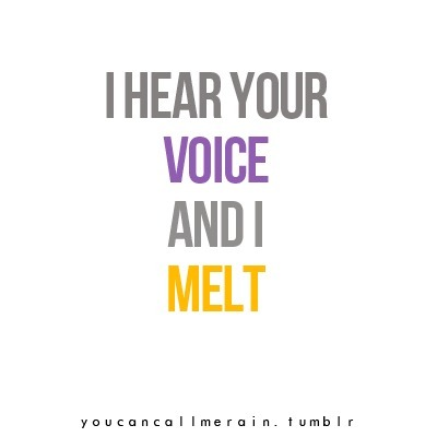 "lovequotesrus:  ""I hear your voice and I melt.""(via youcancallmerain)"
