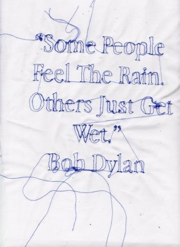 """Some People Feel The Rain Others Just Get Wet"" Bob Dylan"