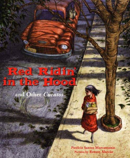 red ridin' in the hood and other cuentos, patricia santos marcantonio: farrar, straux and giroux/macmillan. [illustrated by renato alarcão]