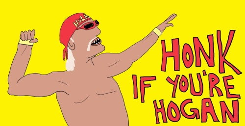 New bumper sticker I invented. Honk if you're Hogan
