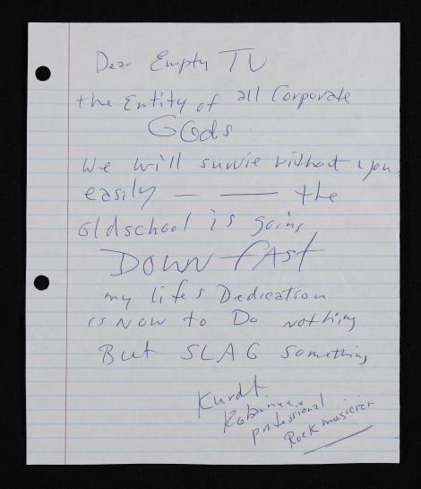 thedailywhat:  Letter Of Note of the Day: An angry letter penned in 1993 by Kurt Cobain and addressed to MTV, though never actually mailed, is up for grabs at Julien's Auctions.  Dear Empty TV the entity of all Corporate Gods We will survive without you easily — — the oldschool is going DOWN FAST my lifes Dedication is Now to Do Nothing But SLAG something Kurdt Kobain xxx professional Rock musician  Bidding starts at $500. [lettesofnote.]