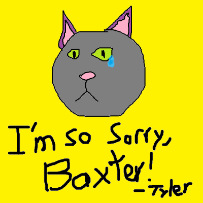 Baxter, Please forgive me. -Tyler, September 30, 2010