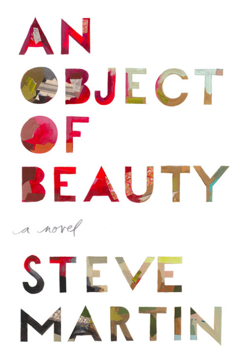 an object of beauty, steve martin: grand central publishing/hachette. [designed by darren booth] _yes, THAT steve martin.