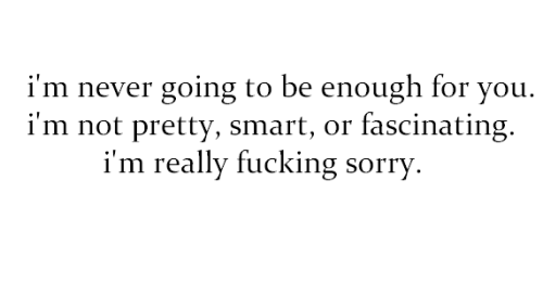 Quotes About Not Being Pretty Enough Tumblr Im Not Good Enough Quo...