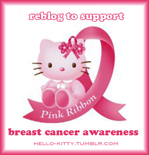hello-kitty:  October is Breast Cancer Awareness MonthPlease reblog to show your support. =)