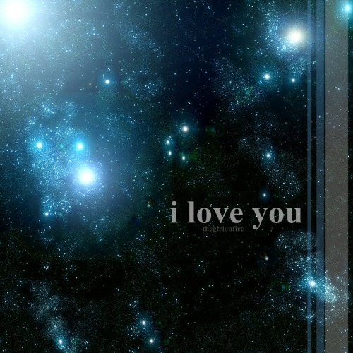 -thegirlonfire:  I love you :)