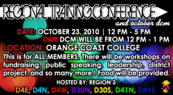 d4wkeyclub:  What: R3 Regional Training Conference & D4W DCM This event is for ALL MEMBERS. There will be many workshops, such as workshops on fundraising, holding meetings, public speaking, district project, leadership, and many more ! There will also be a REGIONAL SPIRIT BATTLE between the divisions ! Be sure to attend this event. Food will be provided. When: Saturday, October 23, 2010 | 12 PM - 5 PM (DCM will be from 12 PM - 1 PM) Where: Orange Coast College