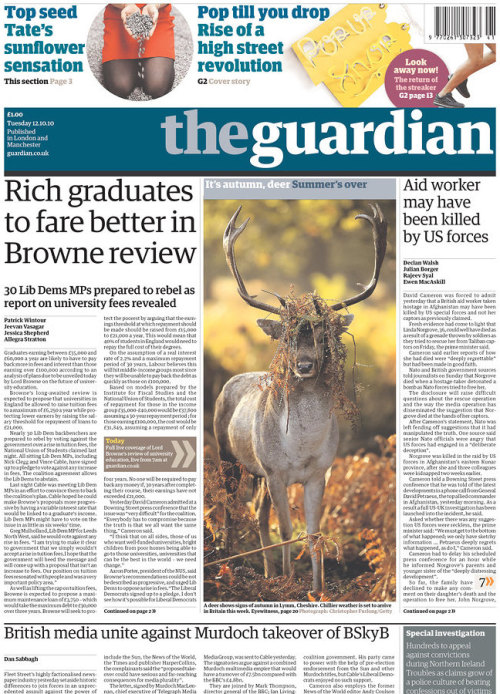 frontpages: British media join forces against Murdoch takeover of BSkyB Browne review: Rich graduates to fare better in tuition fees shake-up Linda Norgrove may have been killed by US special forces
