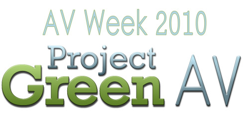 "View Other Great AV Week Activities by Clicking Above! AV Week 2010 is almost here and Project Green AV has created an AV Week celebration page, where you can stay in the know about AV Week Events, including our auction, and news and connect with their hot topic, ""Green AV- Question Everything.""   About: Project Green AV is not your typical Green Initiative. They are committed to bringing together colleagues and consumers involved in the AV industry to learn about, discuss and teach environmentally responsible and cost-effective solutions for AV purchases, installation, new technology and projects."