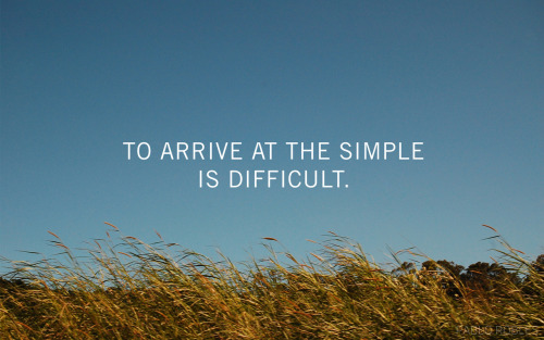 To arrive at the simple is difficult by Pablo Robles (me)