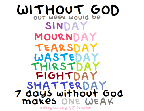 7 days without God, makes one weak :D