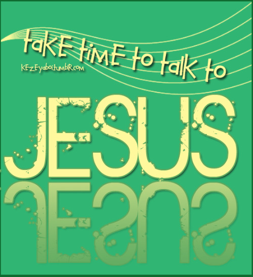 aboutgodandi:  talk to Jesus