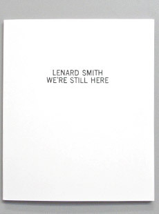 "WE'RE STILL HERE …………………………… buy   by LENARD SMITH 6.75"" x 8.25"" - 56 pages    B/W w/ foil stamped cover Perfect Bound Edition of 100 . A collection of black and white photographs from Brooklyn based photographer Lenard Smith."