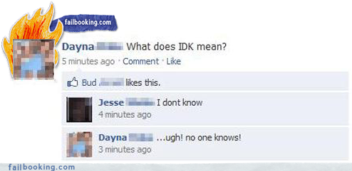 What Does IDK Mean? (It Means Massive Facebook Fail!) H/T RizzoTees
