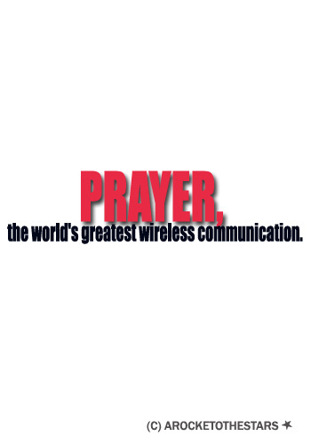 arocketothestars:  Prayer, the worlds largest greatest wireless communication.