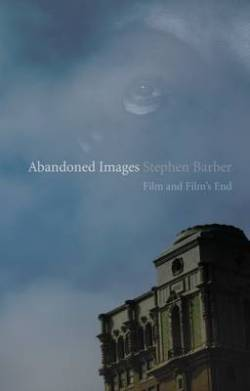 TO READ: Stephen Barber's Abandoned Images: Film and Film's End