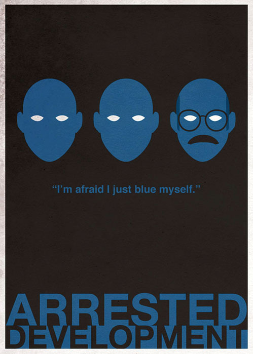 fuckyeahmovieposters:  Arrested Development poster by Drawsgood  Submitted by schwepervesence-essence: