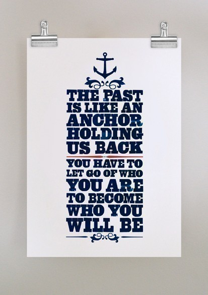 robot-heart:  the past is like an anchor old school type poster by dearcolleen