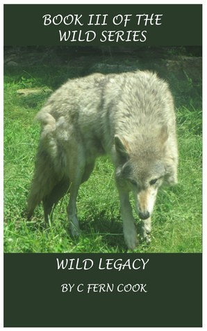 Wild Legacy (Wild #3) by C. Fern Cook  In book III, Dan Tucker's passion for the wildlife runs through the veins of his offspring, but 'his curse' also courses through the veins of his child. Only he knows why his child is different from all the other children. Like every parent, Dan is challenged with teaching his child how to fit into this world. In Dan's case the dilemma is taken up a notch. But like every new soul that arrives on this planet, they must make their own way, no one else can do it for them. Published September 28th 2010 by createspace  ( These wolves are shape shifters not werewolves ) (via Goodreads | Wild Legacy (book #3 of the wild series) by C. Fern Cook - Reviews, Discussion, Bookclubs, Lists)
