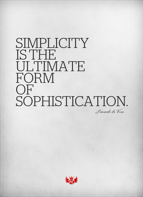 "designersof:  ""Simplicity is the ultimate form of sophistication."" Leonardo da Vinci"
