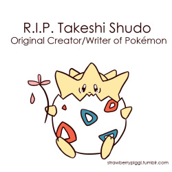 "geeisthesex:  kattykatastrophe:  starshipnyan:   The creator of Pokemon, Takeshi Shudo, passed away at 4:03 AM JST on October 29th at the age of 61. ""MSN Japan reports that Takeshi Shudō, former head writer of the Pokémon anime, collapsed at Nara railway station's smoking area around 6:00am on Thursday, October 28th. Upon being discovered by a passerby, he was rushed to the hospital and is undergoing surgery. It was soon determined at the hospital's emergency care center that Shudō had suffered a subarachnoid hemorrhage in his head. "" -bulbanews —- R.I.P. Takeshi Shudo, you made many children, teens, and even adults happy. Pokemon will surely live on… :') Ash will become a master someday… he sure will :D Togepi Reference  OMG NOOOOOOOOOOOOOOOOO   ;~;  NOOOOOOOOOOO D:  You guys do know that he was just a writer? The original creator Is called Satoshi Tajiri and he is very much alive."