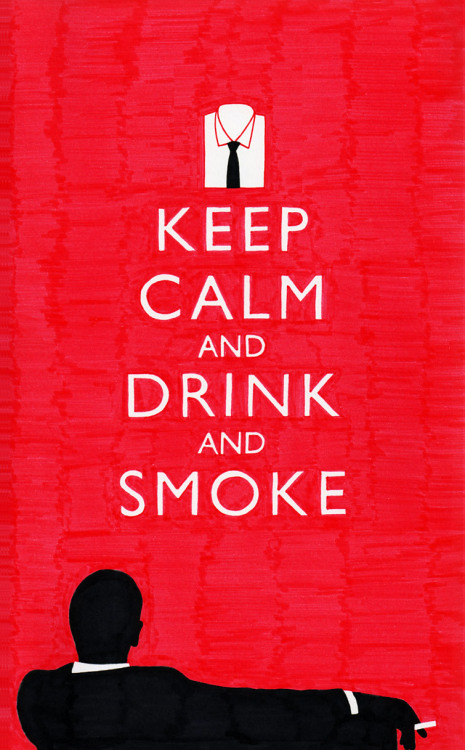 Keep Calm (the MadMen edition) laughingsquid:  Keep Calm and Drink and Smoke