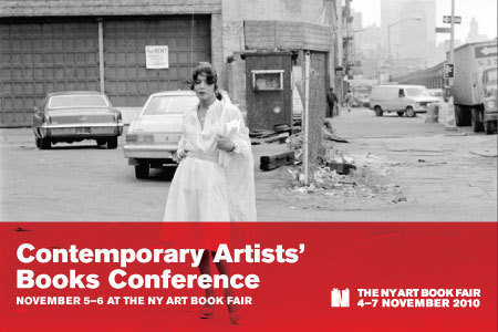 "CONTEMPORARY ARTISTS' BOOKS CONFERENCE November 5-6 The NY Art Book Fair, MoMA PS1 Symposium on emerging practices and debates within art-book culture Tickets begin  at $20www.nyartbookfair.com ——- The Contemporary Artists' Books Conference is a dynamic, two-day event  focused on emerging practices and debates within art-book culture. Full  conference tickets, which include a newly commissioned book by Emily  Roysdon, are now  available online (single-session tickets are also available). The Contemporary Artists' Books Conference is organized by Printed  Matter, Inc. and The NY Art Book Fair, November 5–7 at MoMA PS1,  featuring more than 280 international presses, booksellers,  antiquarians, museums, galleries, and artists from twenty-four  countries, exhibiting the very best of contemporary art publishing.  Admission to the NY Art Book Fair is free, including the preview,  Thursday, November 4 from 6-9 p.m. Visit the NY Art Book Fair website and Facebook page for updates as well as a complete list of programs. CONFERENCE SCHEDULE FRIDAY, NOVEMBER 5, 2010 11:00 a.m. - 12:30 p.m. Furthering the Critical Dialogue This session will further a key concern of last year's Conference: the  state of artists' books criticism. Through myriad critical approaches,  speakers will not discuss the ""state of"" artists books criticism per se,  but instead directly engage in a critical evaluation of select works. Participants include: Tate Shaw, director, Visual Studies Workshop;  Karen Schiff, artist, New York; Susan Viguers, director, Book Arts/  Printmaking MFA program, University of the Arts; and Kathleen Walkup,  professor and director of the Book Art program, Mills College. Moderated  by Tony White, Indiana University Libraries.2:00 - 3:30 p.m. Typography and Writing Without typography, the published word does not exist. How do  contemporary writers engage with form? How have designers grappled with  the concept of authorship? With the rise of digital publishing, writers  have new opportunities to think about how their work is produced and  distributed. This session will explore typography and design across a  range of current publishing formats. Participants include: Ellen Lupton, Cooper-Hewitt Museum and Maryland  Institute College of Art; and Will Holder, artist, London.4:00 - 5:30 p.m. Keynote: Richard Hell, Josh Smith, and Christopher Wool A conversation between three artists whose recent collaborations  include such books as Psychopts (JMC & GHB Editions, 2008)  and Can your monkey do the dog (MFC Michele Didier, 2007).5:45 - 6:45 p.m. Pecha Kucha: Artists' Books, Zines, and Publishing This pecha kucha (the Japanese word for ""the sound of  conversation""), will consist of ten presenters offering fifteen slides  each, displayed twenty seconds at a time. Presenters will have five  minutes to discuss each project based on interest, influence, or  intrigue. The quick pace and strictly enforced time limit of this  session format ensures a lively, engaging and entertaining discussion. Participants include: Tony White, Indiana University Libraries; Jae  Rossman, assistant director for Special Collections, Robert B. Haas  Family Arts Library, Yale University; and Karen Schiff, artist, New  York; and others.SATURDAY, NOVEMBER 6, 2010 11:00 a.m. - 12:30 p.m. Experimental Libraries and Reading Rooms What constitutes an experimental library? What is the impetus to create  such a library and what impact do such spaces have on our exchange of  ideas, the conduct of research, or the creation of art? Does this  impulse stem from a need to create an intellectual community outside of  academia, address an underrepresented subject, articulate an  intellectual curiosity, or is it simply nostalgia for printed books and  libraries? These spaces share the common trait of presenting unique  collections of research material to the public. Martha Wilson of  Franklin Furnace will give an introductory presentation. Participants include: Wendy Yao, Ooga Booga; Andrew Beccone, the  Reanimation Library; Robin Cameron and Jason Polan, the Assembled  Picture Library; and Tiffany Malakooti and Babok Radboy, Bidoun Library.  Moderated by Renaud Proch, Independent Curators International (ICI).2:00 - 3:30 p.m. Riot Grrrl: Traces of a Movement Riot Grrrl is a feminist movement that rose during the mid-1990s and is  closely associated with punk rock, radical politics, and a DIY ethic.  Its participants left behind a lengthy paper trail of film, photography,  art, video, music, and zines, a selection of which have recently  entered the Fales Library and Special Collections at New York  University. This panel of artists, musicians, and writers will discuss  the history and cultural artifacts of the movement. Participants include: Lisa Darms, Fales Library, NYU; Jenna Freedman,  Barnard College Library; Sarah Marcus; and Molly Neuman. Moderated by Gretchen Wagner..4:00 - 5:30 p.m. The Pedagogy of Artists' Publications Artists' publications have a presence in academia beyond the usual  bookmaking class. This session steps back from the technical aspects of  publishing to survey the way in which this practice manifests within the  classroom. How do conversations overlap or diverge from the DIY. ethos  of artists' zines? In what way might individuals and institutions  continue to support the field of artists' publications? By convening a  group of practitioners from various backgrounds, including recent  MFA-program graduates, this panel will explore the current climate of  pedagogy surrounding artists' publications. Participants include: Kirby Gookin, department of Art and Art  Professions, New York University; Duncan Hamilton, department of  Communications Design, Pratt Institute; Megan Plunkett and Daniel  Wagner, The Kingsboro Press; and Ruby Sky Stiler, Steinhardt School of  Education, New York University. Moderated by Catherine Krudy, director,  Printed Matter, Inc.5:45 - 6:45 p.m. Closing Reception, with Emily Roydson Join us for a reception in celebration of the release of a specially  commissioned book by Emily Roysdon, an interdisciplinary artist and  writer who examines the intersections of choreography and politics.  Roysdon's book is a meditation on vintage photographs of the New York  piers by queer photographer Alvin Baltrop. Printed Matter, Inc. presents The NY Art Book Fair, November 5–7, 2010 MoMA PS1, 22-25 Jackson Ave. at the  intersection of 46th Ave., Long Island City, NY Free and open to the public: Preview: November 4, 6-9 p.m. Friday & Saturday, November 5 & 6, 11 a.m. - 7 p.m. Sunday, November 7, 11 a.m. - 5 p.m. Image: Emily Roydson with photography by Alvin Baltrop, West Street,  2010. Forthcoming artists' book, published on the occasion of the NY  Art Book Fair and the Contemporary Artists' Books Conference. (via PrintedMatter.org)"