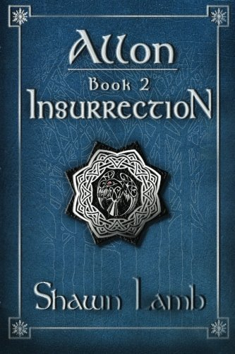 Allon ~ Book 2 ~ Insurrection (Allon #2) by Shawn Lamb  Published September 23rd 2010 by Allon Books  (via Goodreads | Allon ~ Book 2 ~ Insurrection by Shawn Lamb - Reviews, Discussion, Bookclubs, Lists)