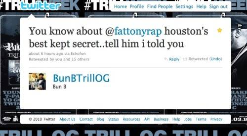 @BunBTrillOG aka Bun B recognizes. Such a good feeling to receive respect from one of my forefathers in this Southern rap game. Better yet, the Texas rap game. Better yet, the Houston rap game. Mayne, fuck it, the rap game in general. I salute you too, Bun.Download my new album RABDARGAB (pronounced just like it looks, fool) featuring an array of trill ass rap niggas (+ one good ass singer) such as @Murs, Bo. P, Kam Franklin, Negashi Armada, and more right fucking now. Produced by Tom Cruz aka @tcruzcontrol. http://fattonyrap.bandcamp.com/album/rabdargab