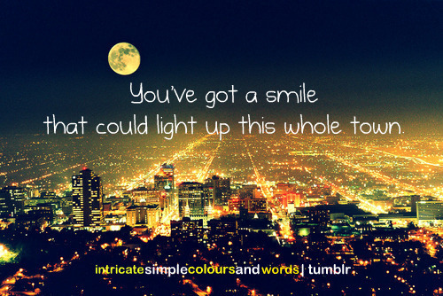 sayingimages:  You've Got A Smile That Could Light Up This Whole Town