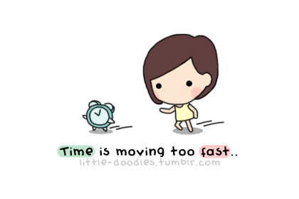 Time is moving too fast..