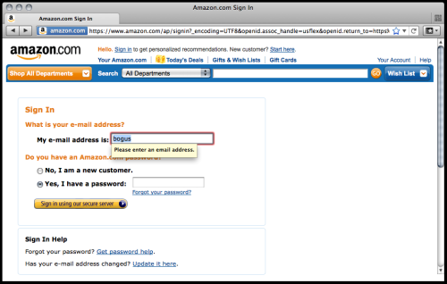 "Apparently Amazon is stepping right into HTML5 and using type=""email"" in their sign in form. You can see the built-in form validation in action there. This is pretty awesome to actually see out in the wild, especially from such a big name.  Client-side form validation without various JS libraries is pretty cool. Read more about it."
