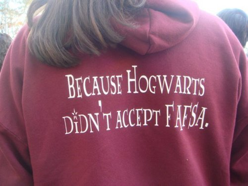 wickedclothes:  Because Hogwarts didn't accept FAFSA hoodie. I would bankrupt the United States to pay for an education to Hogwarts School of Witchcraft and Wizardry.