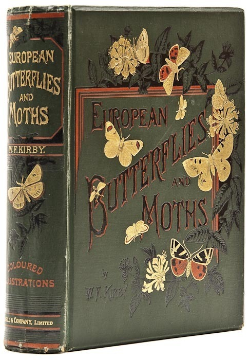 European Butterflies and Moths  William F. Kirby. 1898.  62 plates, most colour, many finished by hand, tissue guards, some spotting, original pictorial cloth, gilt.