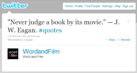 Tweet of the Week J. W. Eagan on Hollywood adaptations, via Word and Film (via DBW Weekly Roundup: 11/12/10 | Digital Book World)