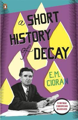 "No one reads Cioran. ""It's not worth the bother of killing yourself, since you always kill yourself too late."" More quotes. Hat tip The New Inquiry. (And why I like him.) In English (these books go in and out of print): The Temptation to Exist  On the Heights of Despair Tears and Saints The Trouble With Being Born A Short History of Decay The Fall into Time Anathemas and Admirations The New Gods History and Utopia All Gall Is Divided Drawn and Quartered"